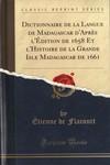 Dictionnaire de la Langue de Madagascar d�Apr�s l��dition de 1658 et l�Histoire de la Grande Isle Madagascar de 1661