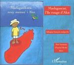 Madagasikara nosy menan'i Ako / Madagascar, l'�le rouge d'Ako