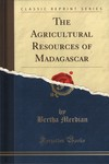 The Agricultural Resources of Madagascar