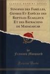 Synopsis des Familles, Genres et Espèces des Reptiles Ecailleux et des Batraciens de Madagascar
