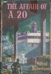 Front Cover: The Affair of A. 20: A Story of the...