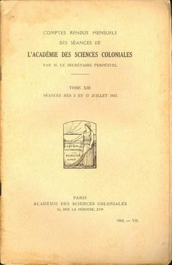 Académie des Sciences Coloniales: Tome XIII, No. VII: Séances des 3 et 17 Juillet 1953