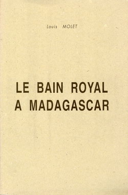 Le Bain Royal à Madagascar: Explication de la Fête Malgache du Fandroana par la Coutume Disparue de la Manducation des Morts