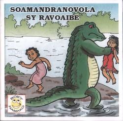 Soamandranovola sy Ravoaibe / Soamandranovola and Big Croc: Angano avy any amin'ny faritra Antaimoro / A tale from the Antaimoro region