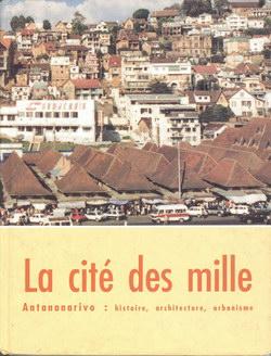 La Cité des Mille: Antananarivo: histoire, architecture, urbanisme