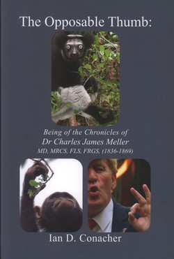 The Opposable Thumb: Being the Chronicles of Dr Charles James Meller MD, MRCS, FLS, FRGS (1836–1869)