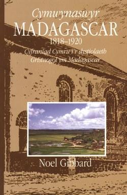 Cymwynaswyr Madagascar 1818–1920: Cyfraniad Cymru i'r dystiolaeth Gristnogol ym Madagascar