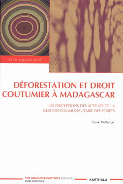 D�forestation et Droit Coutumier � Madagascar: Les perceptions des acteurs de la gestion communautaire des for�ts