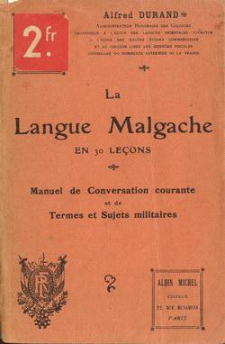 La Langue Malgache en 30 Le?ons: Manuel de Conversation courante et de Termes et Sujets militaires