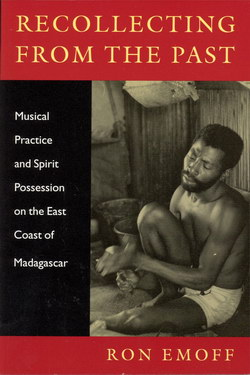 Recollecting from the Past: Musical Practice and Spirit Possession on the East Coast of Madagascar