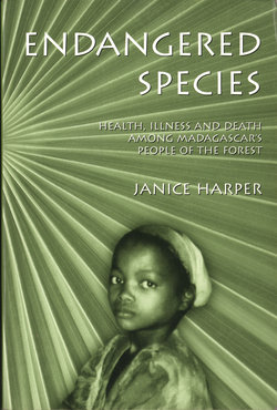 Endangered Species: Health, Illness and Death Among Madagascar's People of the Forest