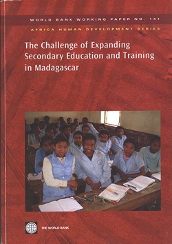 The Challenge of Expanding Secondary Education and Training in Madagascar: World Bank Working Paper No. 141