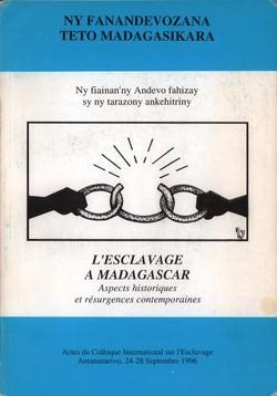 Ny Fanandevozana teto Madagasikara / L'Esclavage à Madagascar: Ny fiainan'ny Andevo fahizay sy ny tarazony ankehitriny / Aspects historiques et résurgences contemporaines: Actes do Colloque International sur l'Esclavage, Antananarivo (24-28 Septembre 1996)