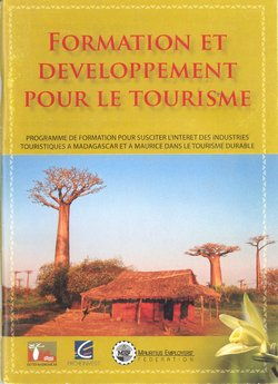 Formation et Developpement pour le Tourisme: Programme de formation pour susciter l'intérêt des industries touristiques ? Madagascar et ? Maurice dans le tourisme durable