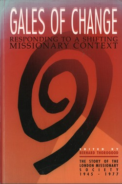 Gales of Change: Responding to a Shifting Missionary Context: the story of the London Missionary Society 1945–1977