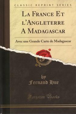La France et l'Angleterre à Madagascar: Avec une Grande Carte de Madagascar