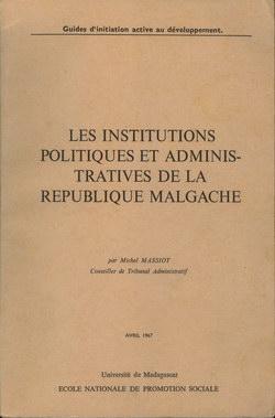 Les Institutions Politiques et Administratives de la Republique Malgache