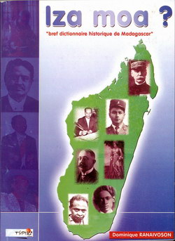 Iza Moa?: Bref Dictionnaire Historique de Madagascar