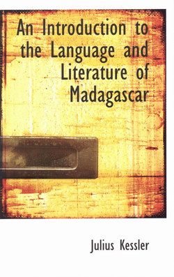 An Introduction to the Language and Literature of Madagascar: With Hints to Travelers and a New Map