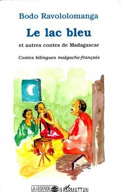 Le lac bleu et autres contes de Madagascar: Contes bilingues malgache-français