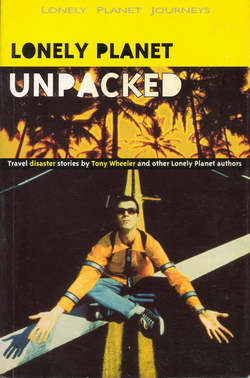 Lonely Planet Unpacked: Travel disaster stories by Tony Wheeler and other Lonely Planet authors