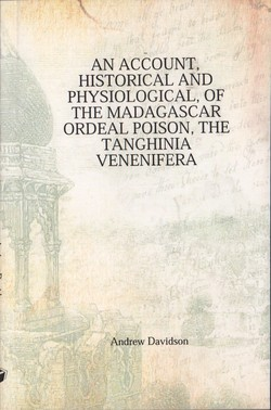 An Account, Historical and Physiological, of the Madagascar Ordeal Poison, the Tanghinia venenifera