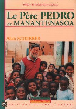 Le Père Pedro de Manantenasoa: Debout, encore et quand même