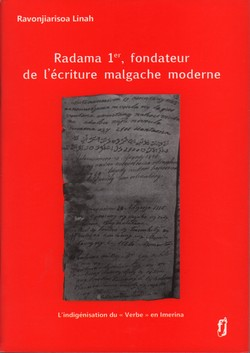 Radama 1er, fondateur de l'écriture malgache moderne: L'indigénisation du «verbe» en Imerina
