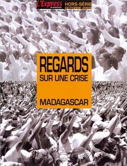 Regards sur une Crise: Madagascar: L'Express de Madagascar: Hors Série, Octobre 2009