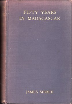 Fifty Years in Madagascar: Personal Experiences of Mission Life and Work, with map and illustrations