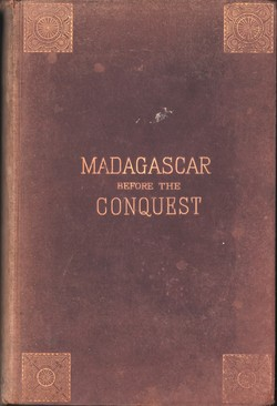 Madagascar Before the Conquest: The island, the country, and the people, with chapters on travel and topography, flok-lore, strange customs and superstitions, the animal life of the island, and mission work and progress among the inhabitants