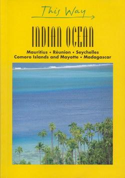 Indian Ocean: Mauritius – Réunion – Seychelles – Comoro Islands and Mayotte – Madagascar