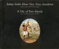 Indray Andro Hono Nisy Nosy Anankiroa / A Tale of Two Islands: Endriky ny tantara sy kolontsaina anglisy-malagasy / Aspects of Anglo-Malagasy history and culture